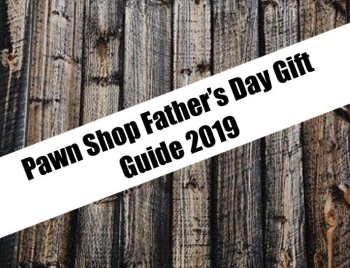 Pawn Shop Father's Day Gift Guide 2019